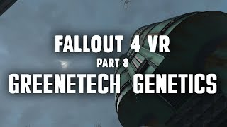 Fallout 4 VR Part 8: Greenetech Genetics and the Hunt for the Courser thumbnail