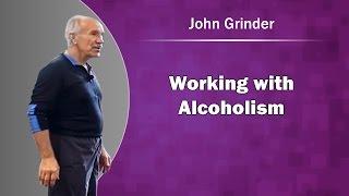 John Grinder - Working with Alcoholism