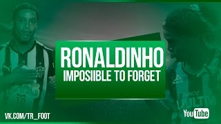 RONALDINHO | IMPOSSIBLE TO FORGET
