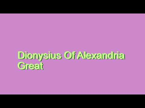 How to Pronounce Dionysius Of Alexandria Great