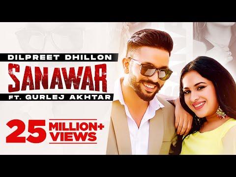 Dilpret Dhillon   Sanawar   ft Gurlej Akhtar, Sara Gurpal   Desi Crew   Latest Punjabi Songs  2021