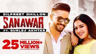 Dilpreet Dhillon | Sanawar | ft Gurlej Akhtar, Sara Gurpal | Desi Crew | Latest Punjabi Songs  2021
