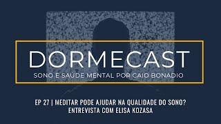 DormeCast | Ep. 27: A meditação pode ajudar na qualidade do sono? | com Elisa Kozasa