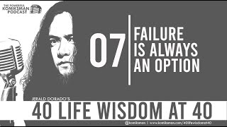 40 Life Wisdom at 40 #7: FAILURE is Always an OPTION