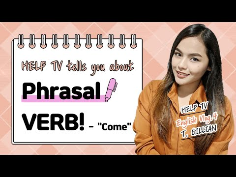 Learn English with HELP - Phrasal Verbs with 'COME'
