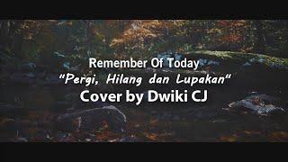 Download lagu Remember Of Today - Pergi Hilang dan Lupakan | Cover by Dwiki CJ