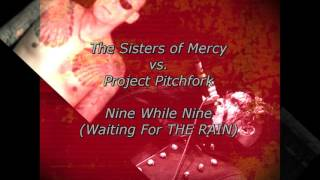 The Sisters of Mercy vs. Project Pitchfork - Nine While Nine (Waiting For THE RAIN)