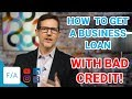 3 Steps For How To Get A Business Loan With Bad Credit