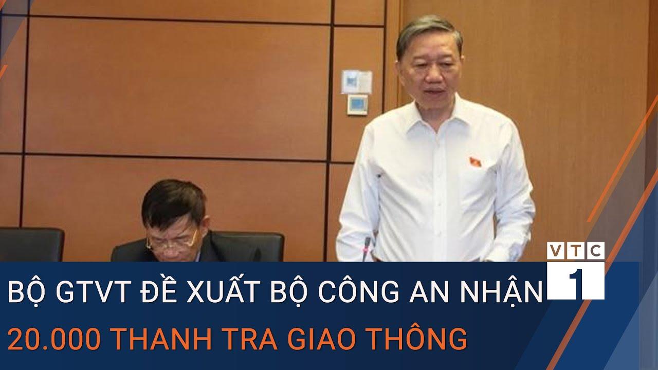 Đại tướng Tô Lâm: Bộ GTVT đề xuất Bộ Công an nhận 20.000 thanh tra giao thông | VTC1