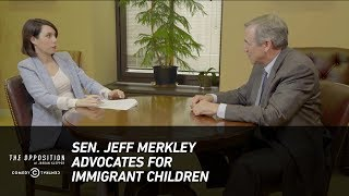 Sen. Jeff Merkley Advocates for Immigrant Children - The Opposition w/ Jordan Klepper