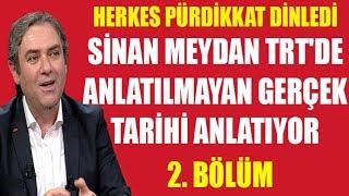 Sinan Meydan TRT'de anlatılmayan gerçek tarihi anlatıyor... Herkes pürdikkat dinliyor -2-