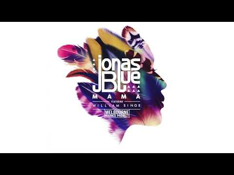 JONAS BLUE FEAT WILLIAM SINGE MAMA AMICE REMIX СКАЧАТЬ БЕСПЛАТНО