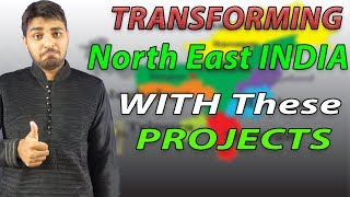 North East India Mega Projects and Development, North East India Economy, road and rail projects