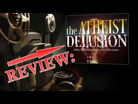 Review: The Atheist Delusion (TTA Podcast 301)