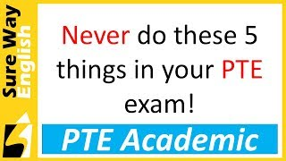 PTE Academic Never do these 5 things in your exam!