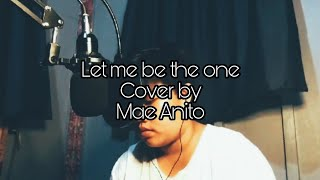 LET ME BE THE ONE COVER// MAE ANITO