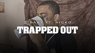 G Baby ft. Ricko - Trapped Out