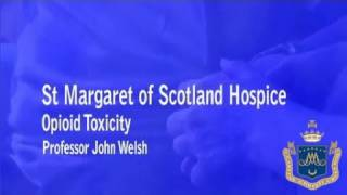 Opioid Toxicity by Professor John Welsh - St Margaret of Scotland Hospice
