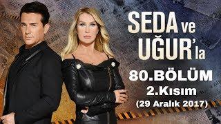 Seda ve Uğur'la 80.Bölüm 2.Kısım | 29 Aralık 2017