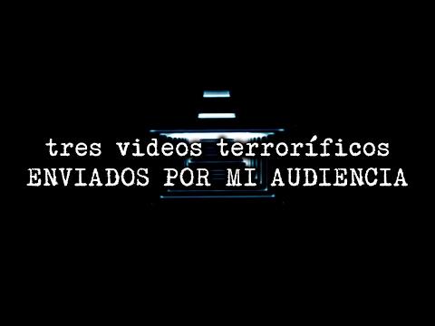 3 videos terroríficos enviados por mi audiencia