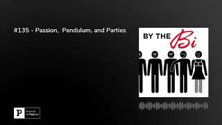 #135 - Passion,  Pendulum, and Parties