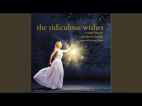 The Ridiculous Wishes, A Charles Perrault Fairytale