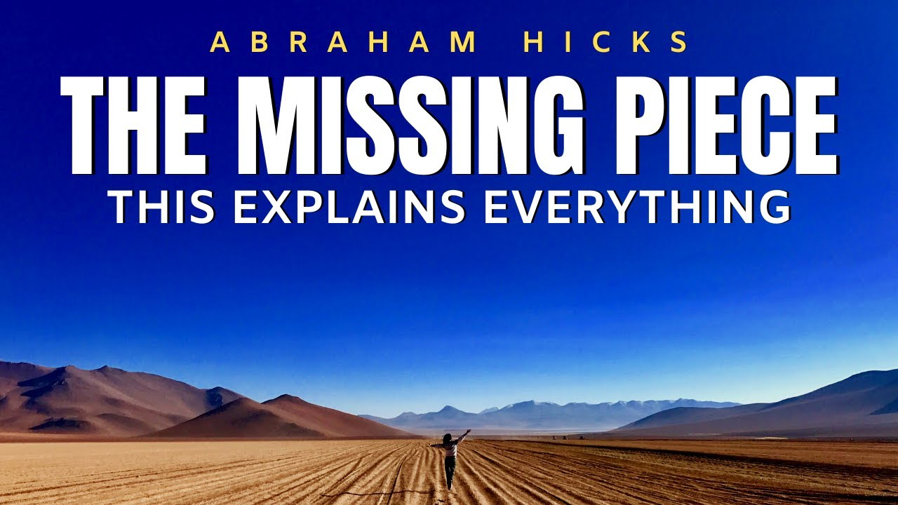 Abraham Hicks | The Missing Piece - This Explains EVERYTHING | Law Of Attraction (LOA)