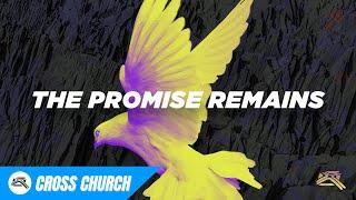 The Promise Remains | Jaime Loya | Cross Church
