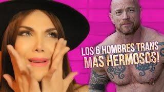 LOS 6 HOMBRES TRANS MAS HERMOSOS DEL MUNDO!