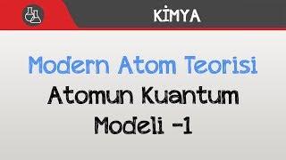 Modern Atom Teorisi - Atomun Kuantum Modeli -1