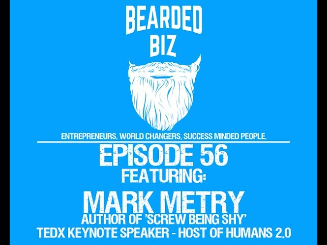 Bearded Biz Show - Ep. 56 - Mark Metry - Author, Featured TedX Speaker - Host of Humans 2.0 Podcast