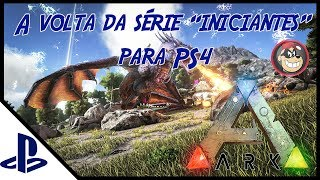 ARK SURVIVAL EVOLVED PS4 - [INICIANTES] #1 VOLTAMOS COM PS4 INICIANDO BASE.[PT-BR]