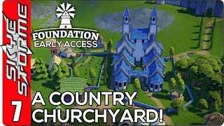 ▶ A COUNTRY CHURCHYARD! ◀ Foundation Early Access Ep 7