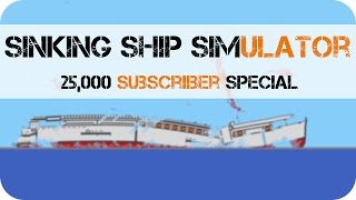 Sinking Ship Simulator - 25,000 Subscriber Special (And Game Update!)