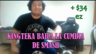 KINGTEKA BAILA LA CUMBIA DE SMASH ! ez $34