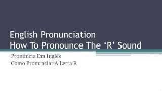 Pronuncia da Letra R em Inglês: Como Pronunciar O Som da Letra R em Palavras Como Girl e World