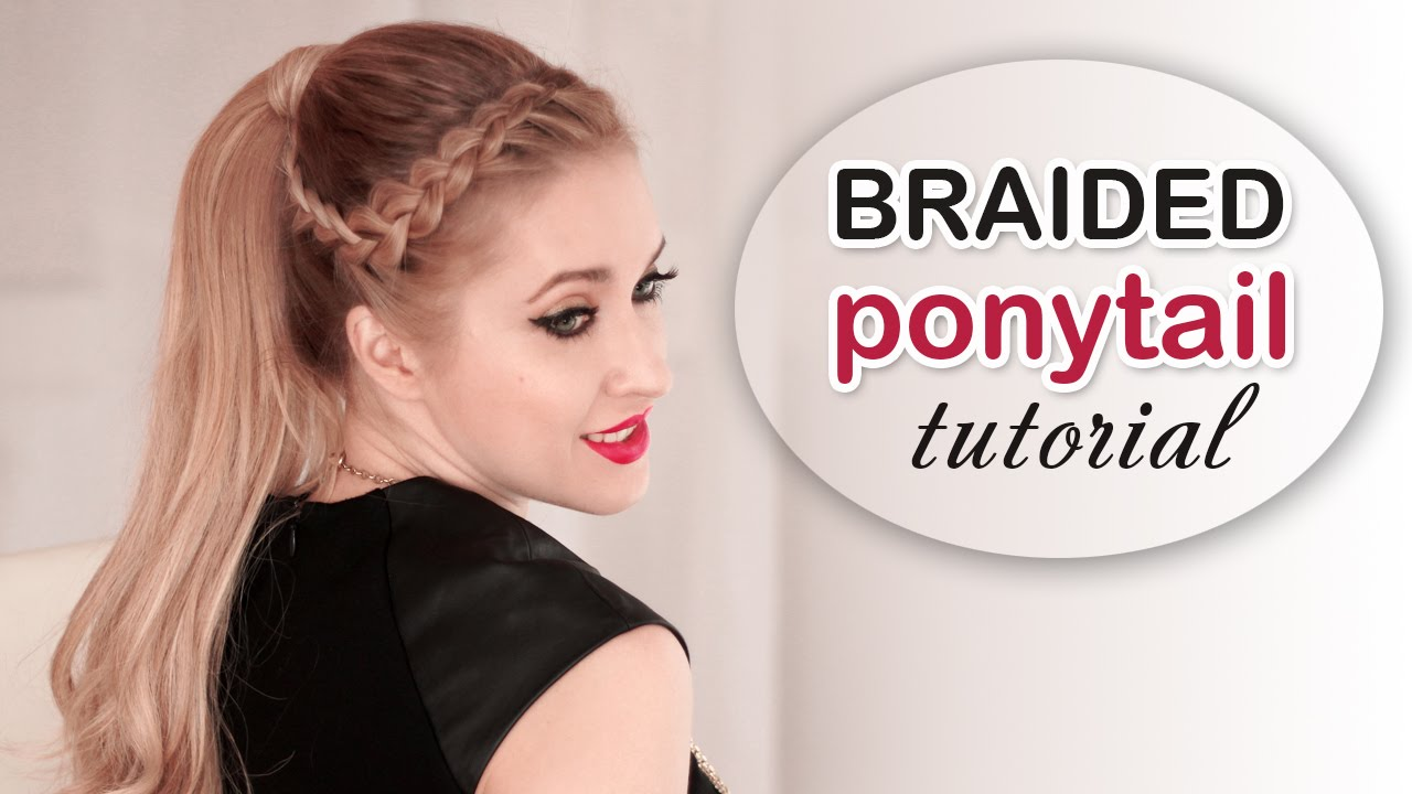 Party Hair Tutorial Braided Ponytail High Ponytail With