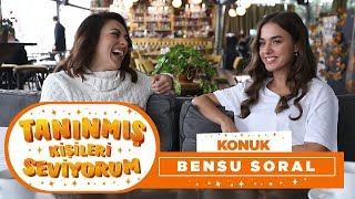 Tanınmış Kişileri Seviyorum | Bensu Soral (8. Bölüm)