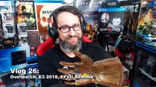 Vlog 26: Overwarch, E3 2018, FFVII Remake