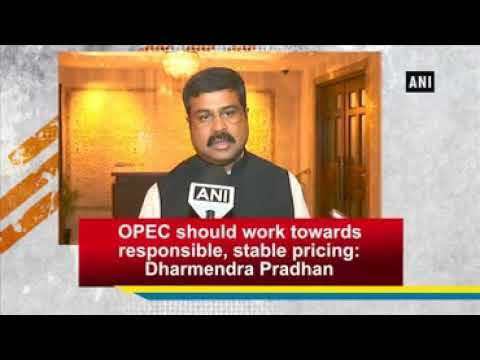 OPEC should work towards responsible, stable pricing: Dharmendra Pradhan