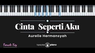 Cinta Seperti Aku Aurelie Hermansyah Karaoke Piano Female Key