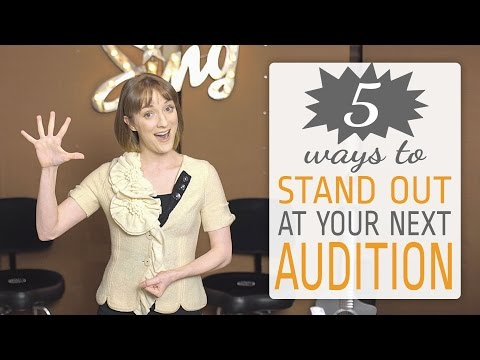 5 ways to stand out at an audition - for singers and actors