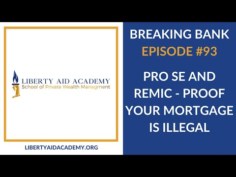 Breaking Bank #93: Pro Se and REMIC - Proof Your Mortgage is ILLEGAL