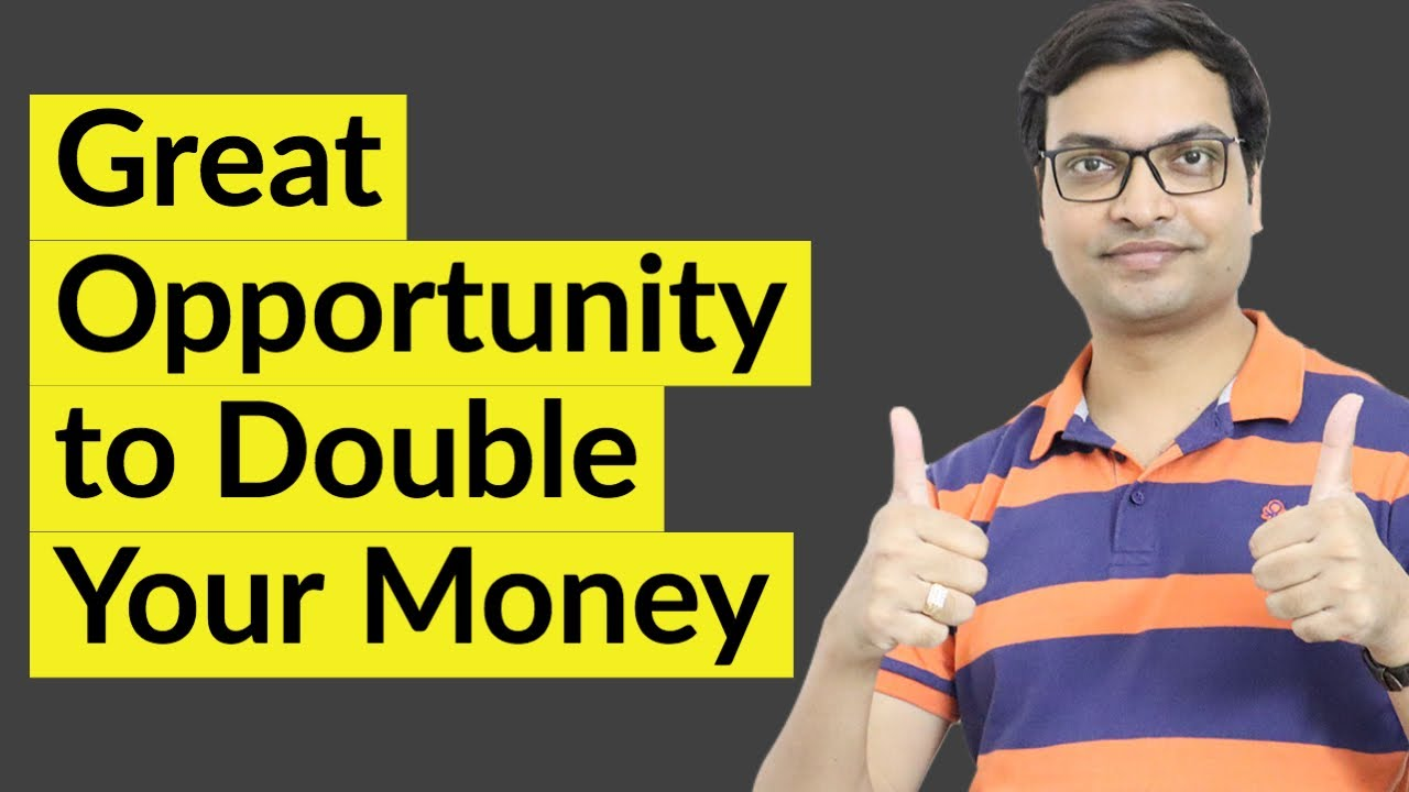 Great Opportunity to Double Your Money