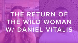 The Return of the Wild Woman with Daniel Vitalis