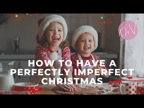 How To Have A Perfectly Imperfect Christmas