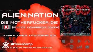 Alien:Nation - Die Motherfucker Die [Suicide Commando cover]