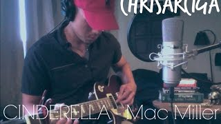 CINDERELLA - Mac Miller // Ty Dolla $ign x ChrisArciga (guitar cover)