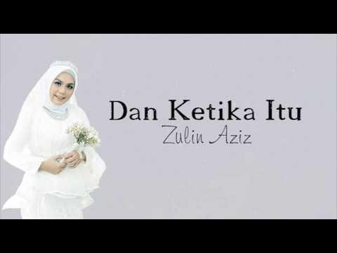DAN KETIKA ITU | ZULIN AZIZ (MUSIC LYRIC)