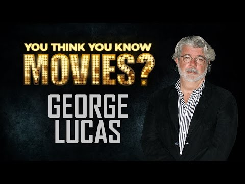 George Lucas - You Think You Know Movies?